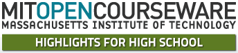 MIT OpenCourseWare: Highlights for High School, Massachusetts Institute of Technology
